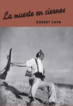 Robert Capa: La muerte en ciernes