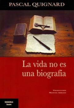 Pascal Quignard: La vida no es una biografía