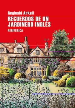 Reginald Arkell: Recuerdos de un jardinero inglés