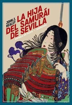 John J. Healey: La hija del samurái de Sevilla