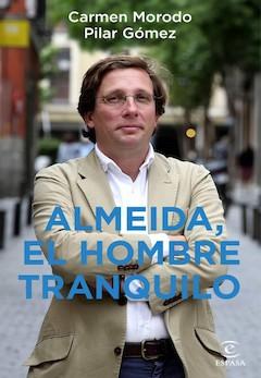 Carmen Morodo y Pilar Gómez: Almeida, el hombre tranquilo.