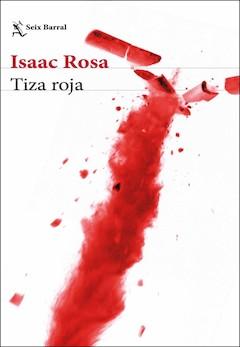 Isaac Rosa: Tiza roja