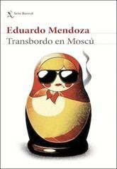 Eduardo Mendoza: Transbordo en Moscú
