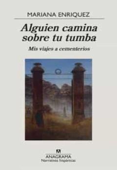 Mariana Enríquez: Alguien camina sobre tu tumba