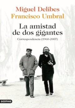 Miguel Delibes/Francisco Umbral: La amistad de dos gigantes