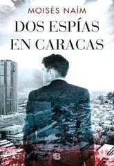 Moisés Naím: Dos espías en Caracas