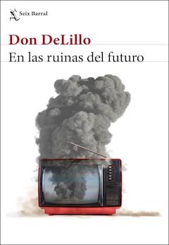 Don DeLillo: En las ruinas del futuro