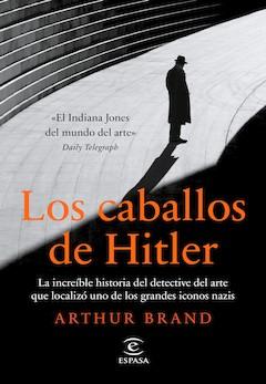 Arthur Brand: Los caballos de Hitler