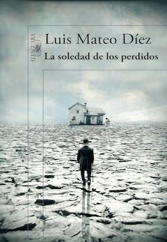 Luis Mateo Díez: La soledad de los perdidos