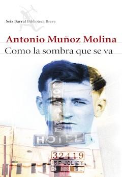 Antonio Muñoz Molina: Como la sombra que se va