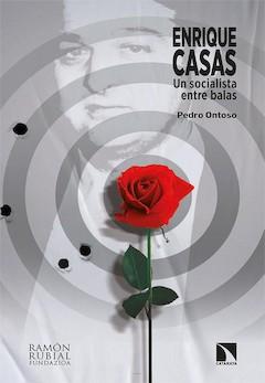 Pedro Ontoso: Enrique Casas. Un socialista entre balas