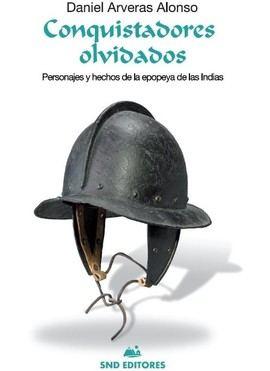 Daniel Arveras rescata aventuras del Nuevo Mundo en Conquistadores olvidados