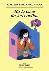Carmen Maria Machado: En la casa de los sueños