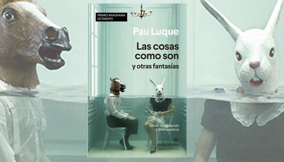 Premio Anagrama de Ensayo para Pau Luque por Las cosas como son y otras fantasías