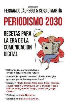 La Editorial Almuzara acaba de lanzar el libro 'Periodismo 2030, recetas para la era de la comunicación digital', coordinado por los periodistas Fernando Jáuregui y Sergio Martín.