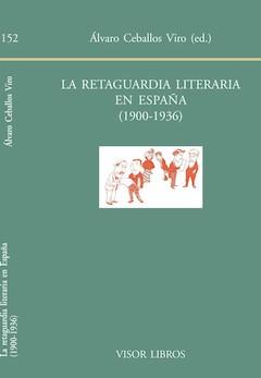 Álvaro Ceballos Viro (ed.): La retaguardia literaria en España (1900-1936)