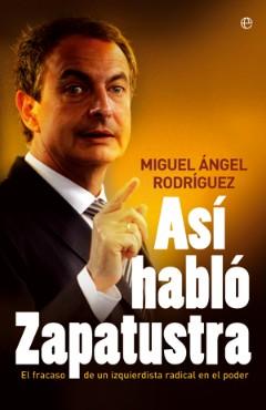 Así habló Zapatustra. El fracaso de un izquierdista radical en el poder (La Esfera de los Libros)